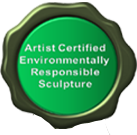 Artist Certified Environmentally Responsible Sculpture